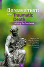 Bereavement After Traumatic Death - Helping the Survivors